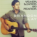 Brandon Lay  'Speakers, Bleachers And Preachers'