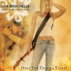Lisa Bouchelle 'Only The Tequila Talkin''