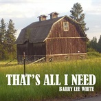 Barry Lee White  'That's All I Need'